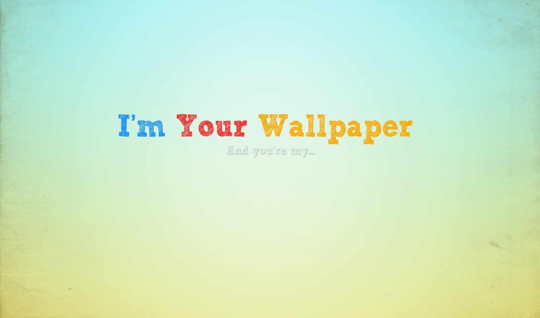 ,i`m, Your, wallpaper, light, glue,