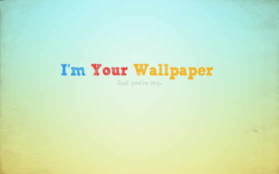 i`m Your wallpaper